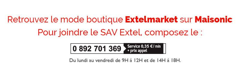 Retrouvez le mode boutique Extelmarket sur Maisonic. Pour joindre le SAV Extel, composez le 0 892 701 369 (service 0,35€/min + prix appel) du lundi au vendredi de 9h à 12h et de 14h à 18h